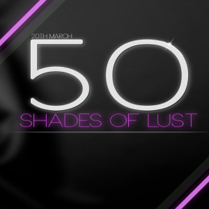 50 Shades Of Lust - March 20th